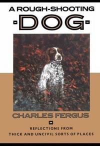 A Rough-Shooting Dog by Charles Fergus - Hardcover - 1991 - from Endless Shores Books and Biblio.com