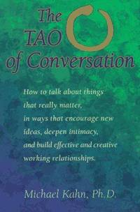 The Tao of Conversation: How to Talk About Things That Really Matter, in Ways That Encourage New...