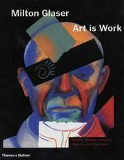 MILTON GLASER ; ART IS WORK