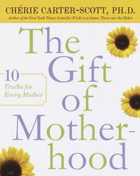 The Gift of Motherhood  10 Truths for Every Mother by  Cherie Carter-Scott - First Edition Thus - 2002 - from BookNest and Biblio.co.uk