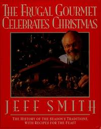 The Frugal Gourmet Celebrates Christmas by  Jeff Smith - Signed First Edition - 1991 - from Lavender Path Antiques and Books (SKU: 003423)