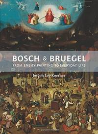 Bosch and Bruegel: From Enemy Painting to Everyday Life - Bollingen Series XXXV: 57 by  Joseph Leo Koerner - Hardcover - from Russell Books Ltd (SKU: ING9780691172286)