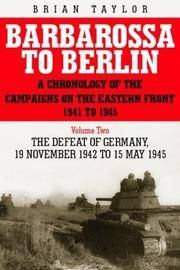 BARBAROSSA TO BERLIN - A Chronology of the Campaigns on the Eastern Front, 1941 to 1945  : Vol....