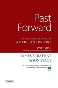 Past Forward: Articles from the Journal of American History, Volume 1: From Colonial Foundations...