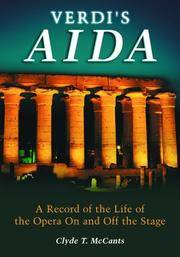Verdi's Aida: A Record of the Life of the Opera On and Off the Stage
