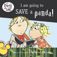 I Am Going to Save a Panda! (Charlie and Lola)
