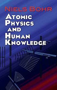 image of Atomic Physics and Human Knowledge (Dover Books on Physics)