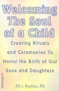 Welcoming The Soul Of A Child by Jill E. Hopkins