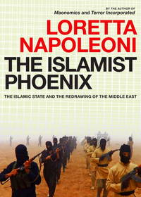 The Islamist Phoenix: The Islamic State (ISIS) and the Redrawing of the Middle East