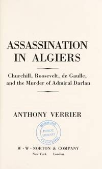 Assassination in Algiers Roosevelt, Churchill, de Gaulle, and the Murder of Admiral Darlan