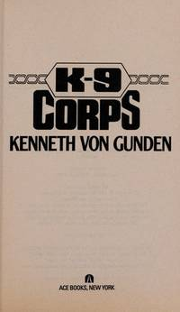 K-9 Corps by Kenneth Von Gunden - Paperback - 1991 - from Endless Shores Books (SKU: 81208)