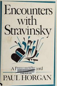Encounters With Stravinsky A Personal Record [ Inscribed By The Author] by  Paul Horgan  - Signed First Edition  - 1972  - from Willis Monie Books - ABAA (SKU: 31173)