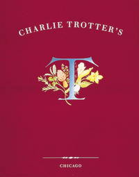 Charlie Trotter's T by Charlie Trotter - Signed First Edition - 1994 - from Veronica's Books and Biblio.com