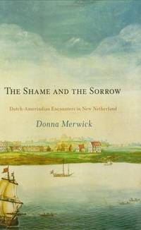 The Shame and the Sorrow : Dutch-Emerindian Encounters in New Netherland