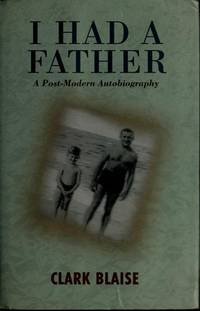 I Had A Father: A Post-modern Autobiography Blaise, Clark
