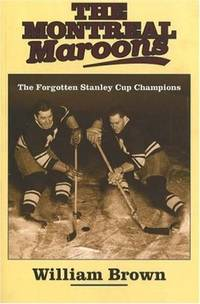The Montreal Maroons: The Forgotten Stanley Cup Champions