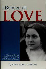 I Believe in Love: A Personal Retreat Based on the Teaching of St....