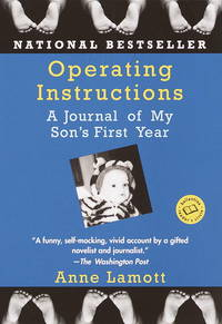 Operating Instructions: A Journal of My Son\'s First Year (Ballantine Reader\'s Circle)