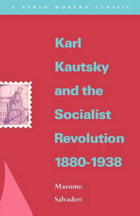 Karl Kautsky and the Socialist Revolution 1880-1938 (Verso Modern Classics)