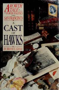 A Cast of Hawks  A Rowdy Tale of Scandal and Power Politics in early San  Francisco