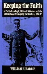 KEEPING THE FAITH: A. Philip Randolph, Milton P. Webster, and the Brotherhood of Sleeping Car...