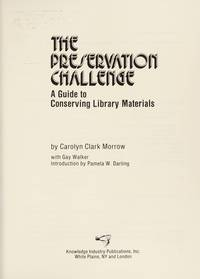 The Preservation Challenge; A Guide to Conserving Library Materials