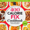 image of The 400 Calorie Fix Cookbook: 400 All-New Simply Satisfying Meals