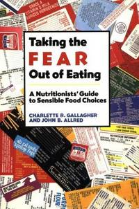 Taking the Fear Out of Eating; a Nutritionists' Guide to Sensible Food Choices