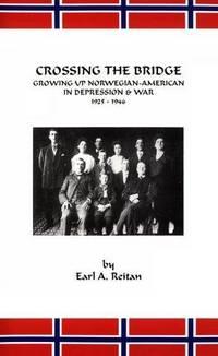 Crossing The Bridge : Growing Up Norwegian American in Depression & War 1925-1946