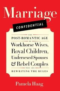 Marriage Confidential: The Post-Romantic Age of Workhorse Wives, Royal Children, Undersexed...