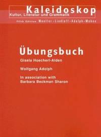 Ubungsbuch Kaleidoskop: Kultur Literatur Und Grammatik, 5th Edition (English and German Edition)