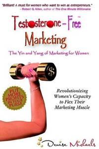 TESTOSTERONE-FREE MARKETING: The Yin & Yang Of Marketing For Women
