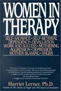 Woman in Therapy...Self-Sacrifice,Self-Betrayay,Dependancy,Devaluation,Work and Success,Mothering,Aggression,Depression, Mother Blaming and Anger