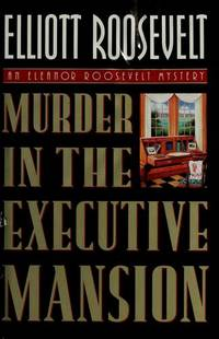 Murder in the Executive Mansion-an Eleanor Roosevelt Mystery