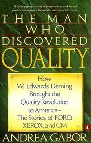 The Man Who Discovered Quality: How W. Edwards Deming Brought the Quality Revolution to America..