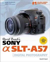 David Busch's Sony Alpha SLT-A57 Guide to Digital Photography (David Busch's Digital...
