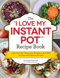 The I Love My Instant Pot® Recipe Book: From Trail Mix Oatmeal to Mongolian Beef BBQ, 175...