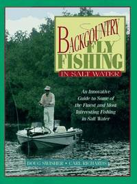 Backcountry Fly Fishing in Salt Water: An Innovative Guide to Some of the Finest and Most Interesting Fishing in Salt Water by  Carl  Doug; Richards - First Edition - 1995 - from On The Road Books (SKU: 19768)