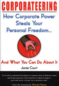 CORPORATEERING, HOW CORPORATE POWER STEALS YOUR FREEDOM... And What You  Can Do about It