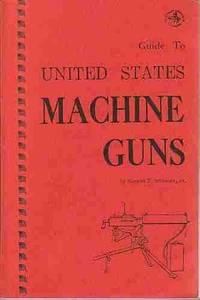 Guide to United States Machine Guns, (The Combat Bookshelf)