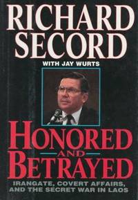 Honored and Betrayed : Irangate, Covert Affairs, and the Secret War in Laos