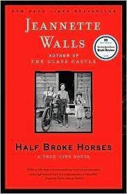 Half Broke Horses: A True-Life Novel by  Jeannette Walls - Hardcover - from Togiak Books (SKU: JANUARY2019025)