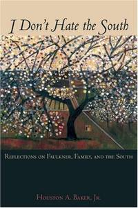 I DON'T HATE THE SOUTH; Reflections on Faulkner, family, and the South