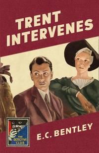 Trent Intervenes (Detective Club Crime Classics) (Philip Trent) by Bentley, E. C - 2017
