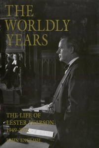 The Worldly Years - The Life of Lester Pearson, Vol. II 1949 - 1972