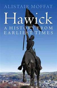 Hawick: a history from earliest times.
