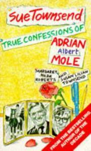 True Confessions Of Adrian Albert Mole Margaret Hilda Roberts and Susan Lilian Townsend