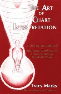 The Art of Chart Interpretation: A Step-by-Step Method of Analyzing, Synthesizing & Understanding the Birth Chart
