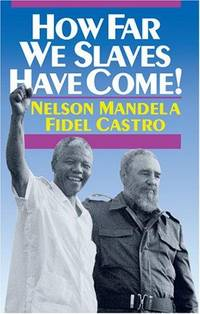 How Far We Slaves Have Come! South Africa and Cuba in Today's World by Nelson Mandela, Fidel Castro