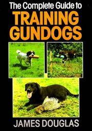 The Complete Guide to Training Gundogs